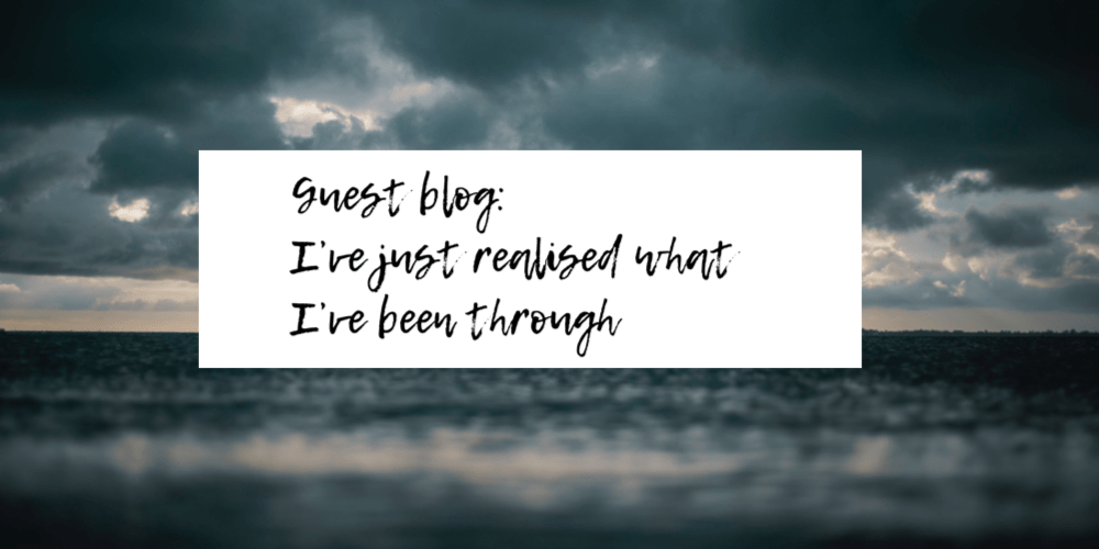 Guest blog: I've just realised what I've been through