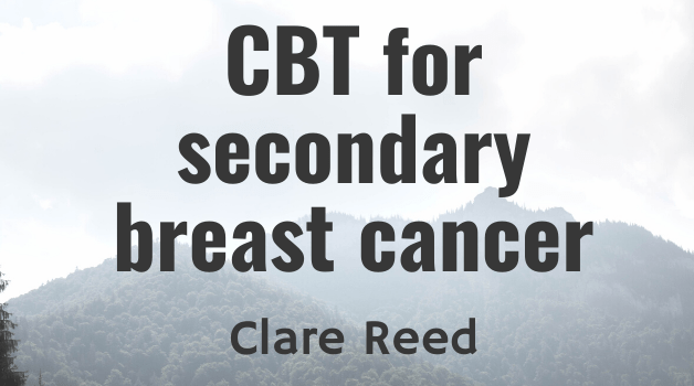 Guest blog: What a CBT Therapist Did for Herself When Diagnosed with Secondary Cancer