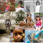 The Blogging Mom Chronicles – Are you a Playground Racist?