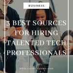 3 of the Best Sources for Hiring Talented Tech Professionals