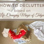Why Decluttering with The Life-Changing Magic of Tidying Up Won't Work (and What to do Instead)