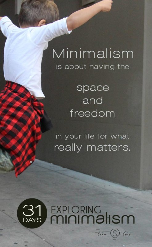 Minimalism is about having the space and freedom in your life for what really matters. | 31 Days Exploring Minimalism