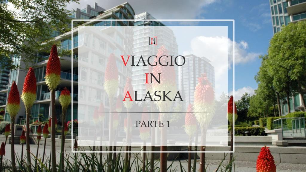 Viaggio in Alaska (parte 1): l'arrivo a Vancouver e l'Inside Passage