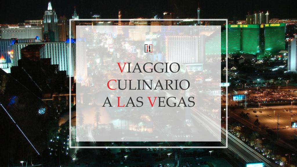 """Viaggio culinario a Las Vegas: i 5 """"migliori"""" ristoranti della Sin City"""