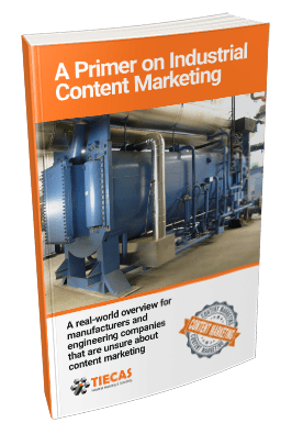 A Primer on Industrial Content Marketing - Tiecas