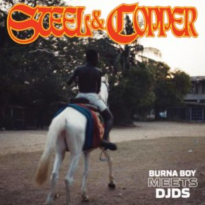 The Nigerian superstar Burna Boy has a joint album out with DJDS titled Steel and Copper.
