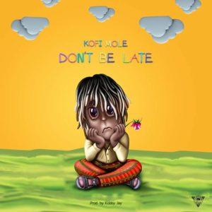 Kofi Mole drops a new one tagged Don't Be Late.