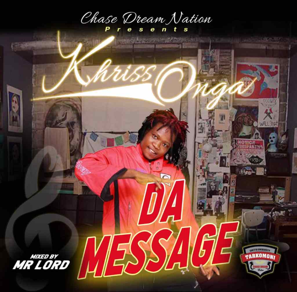 TarkoMoni and Chase Dream Nation Entertainment frontline artist, Khriss Onga premieres a new song titled Da message, a song mixed by Mr Lord.