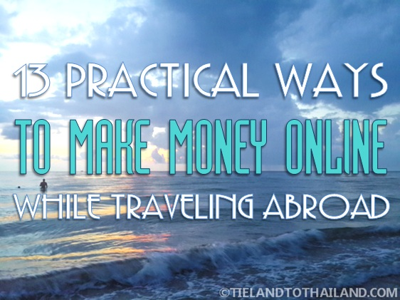 13 Practical Ways to Make Money Online While Traveling Abroad