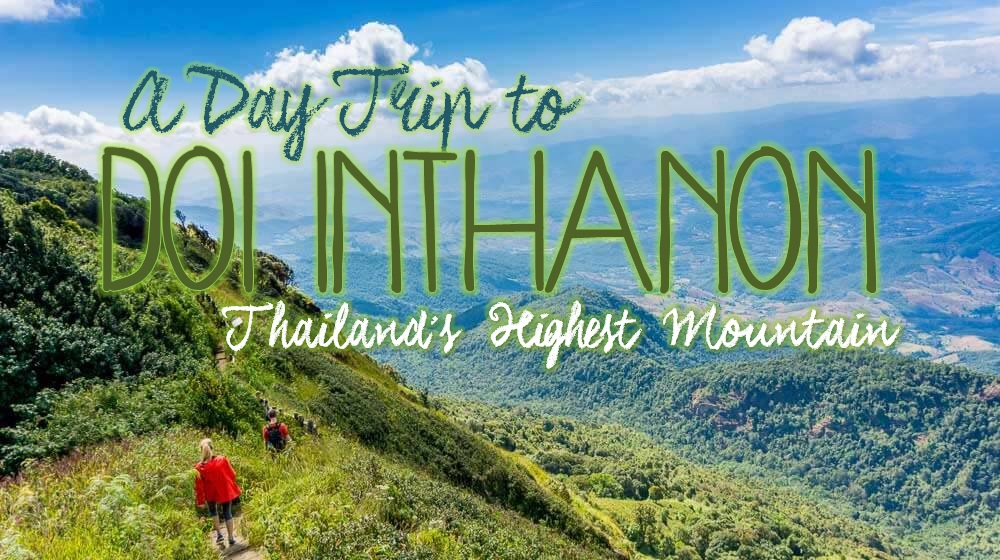 A Day Trip to Doi Inthanon, Thailand's Highest Mountain