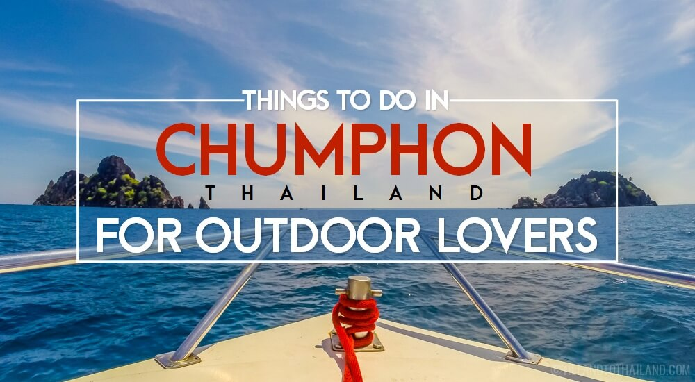 things to do in chumphon for outdoor lovers tieland to thailand. Black Bedroom Furniture Sets. Home Design Ideas
