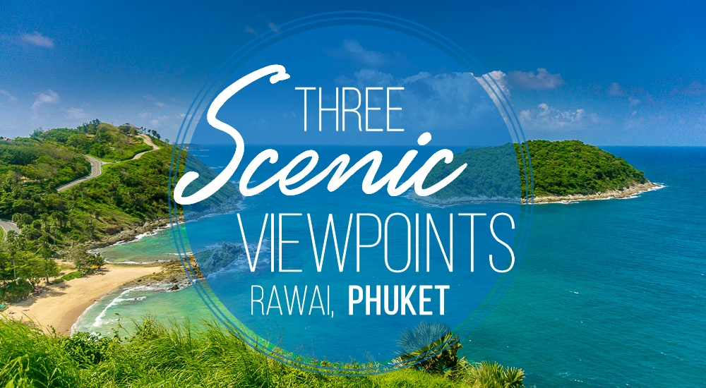 Three Scenic Viewpoints in Phuket