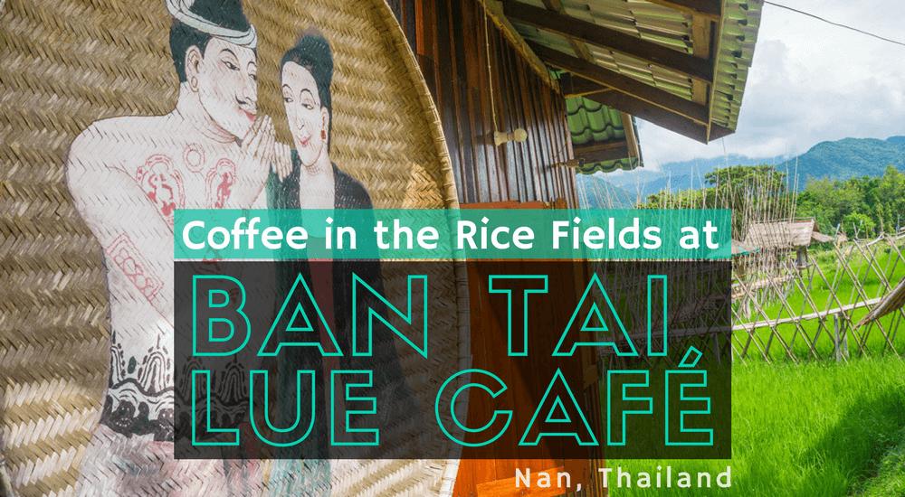 Coffee in the Rice Fields atBan Tai Lue Café