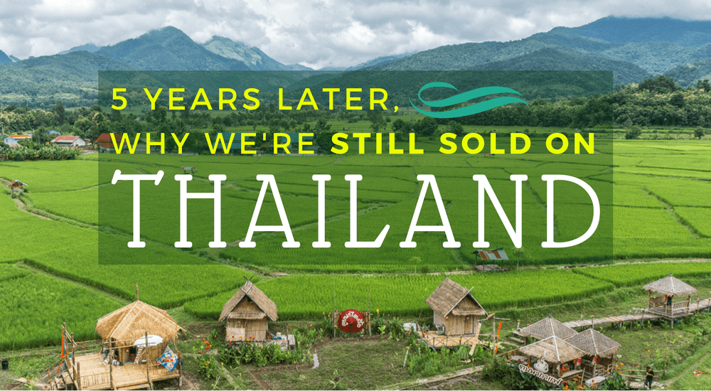 5 Years Later, Why We're Still Sold on Thailand