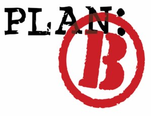 Si tu no tienes un Plan B tu no tienes un Plan