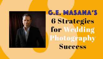 G.E. Masana's 6 Strategies For Wedding Photography Success