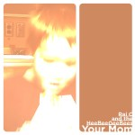 Your Mom by Rai C and the HeeBeeGeeBees