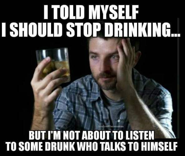 I told myself I should stop drinking I told myself I should stop drinking
