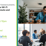 Upcoming Webinar: Futureproofing You Wi-Fi Connection – For Remote and In-Office Work