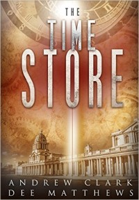 book cover for The Time Store by Andrew Clark and Dee Matthews