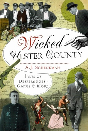Wicked Ulster County, Tales of Desperadoes, Gangs and More