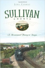 Sullivan County: A Bicentennial History in Images by John Conway