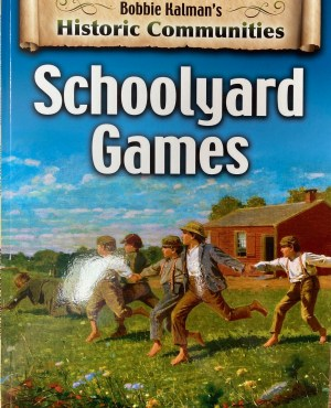 Schoolyard Games: Historic Communities by Bobbie Kalman