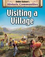 Visiting a Village: Historic Communities by Bobbie Kalman