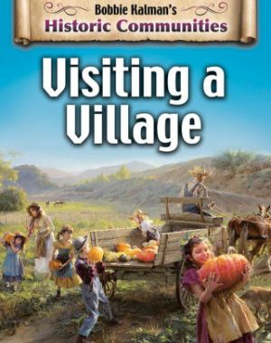 Visiting a Village: Historic Communities by Bobbie Kalman