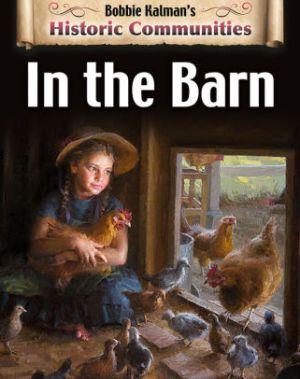 In the Barn: Historic Communities by Bobbie Kalman