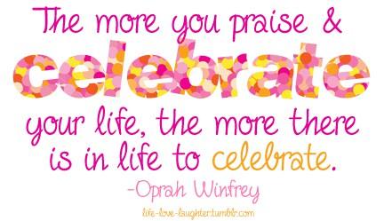 Celebrate a Life - Oprah Quote