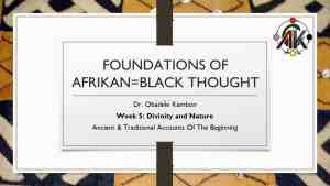 Foundations of Afrikan=Black Though #5: Divinity & Nature: Ancient & Traditional Accounts of the Beginning
