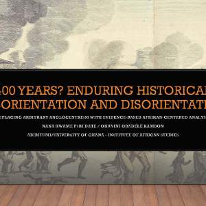 Exclusive Video & Slides: Nakumbuka: 400 Years? Enduring Historical misorientation and disorientation