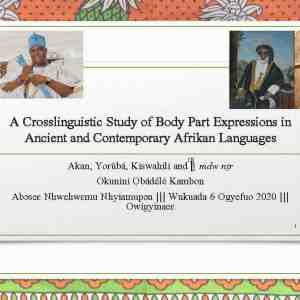 Akan, Yorùbá, Kiswahili, mdw nTr and the Afrikan Worldview: Body Part Expressions and Fundamental Interrelation