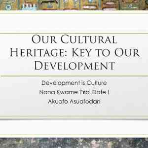 Our Cultural Heritage: Key to Our Development