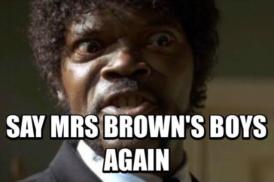 Say Mrs Brown's Boys Again...