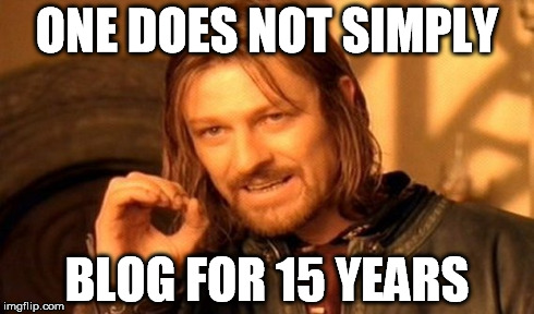 One Does Not Simply Blog For 15 Years