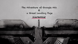 The journey of google ads and a well laid out landing page for ppc