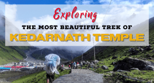 KEDARNATH TEMPLE – WHERE BEAUTY MEETS SPIRITUALITY