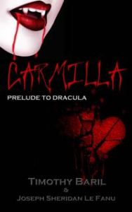 Carmilla Prelude to Dracula by Timothy Baril and Joseph Sheridan le Fanu