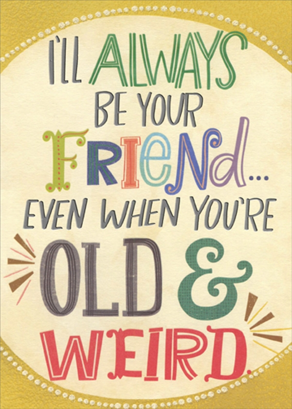 details about be your friend when youre old and weird funny humorous birthday card