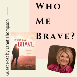Who Me Brave? Guest Post by Janet Thompson