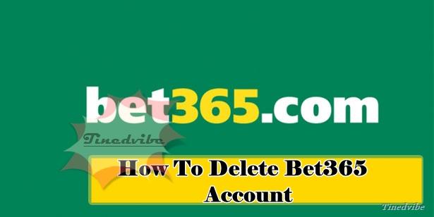 How To Delete Bet365 Account