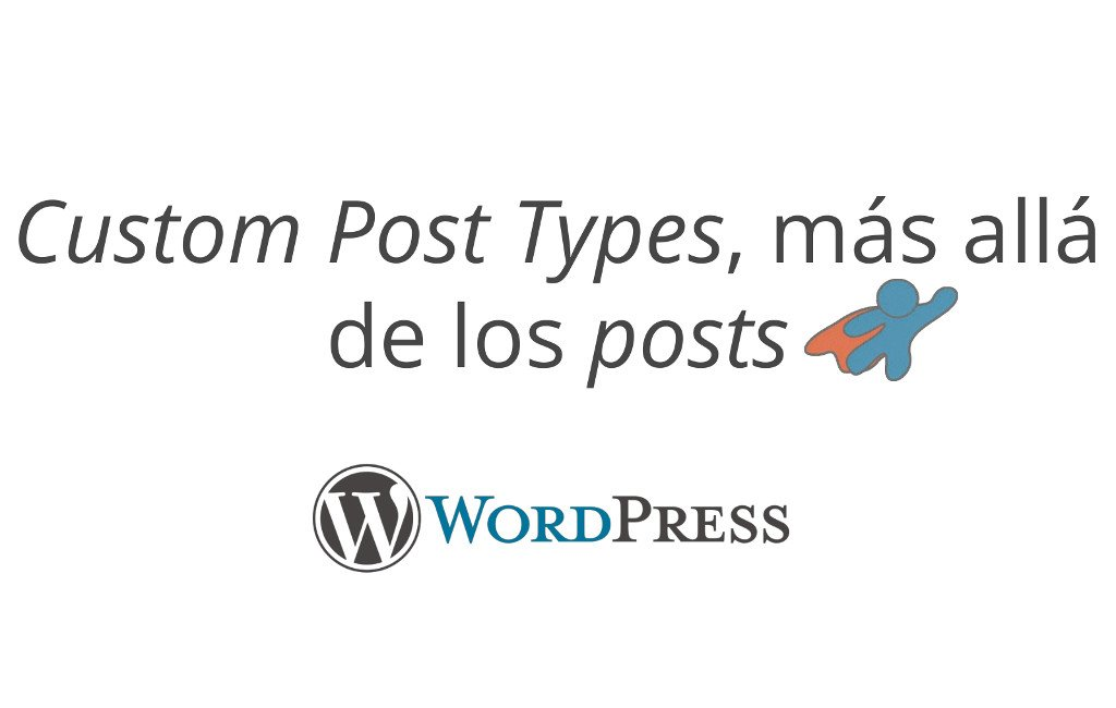 Meetup de WordPress: Custom Post Types, más allá de los posts