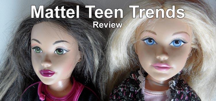 Mattel Teen Trends Dolls - a Review