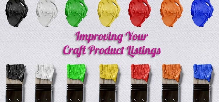 Product Listings when Selling Online – Improving Your Craft Product Listings