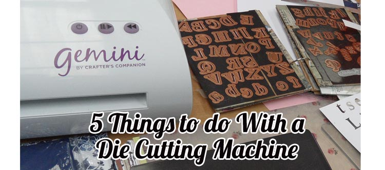 Five Things to do with a Die Cutting Machine