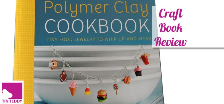 Craft Book Review – Polymer Clay Cookbook by Jessica & Susan Partain