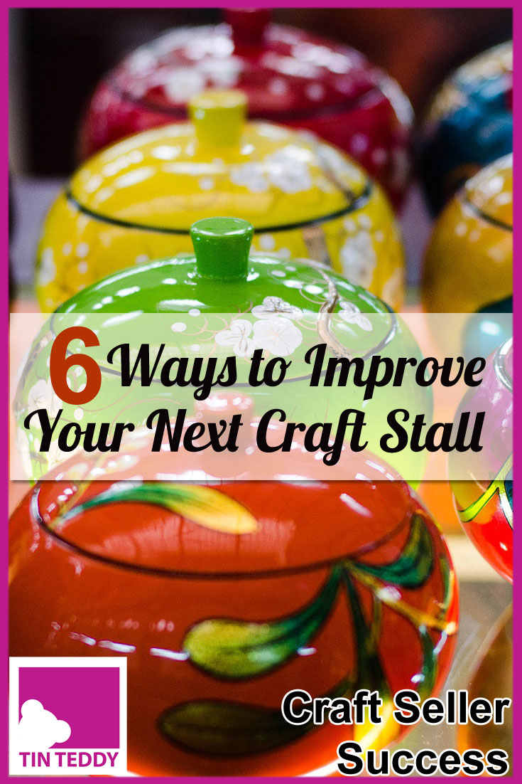 Here are 6 easy ways you can improve your next craft stall - and increase your chances of getting more sales :) A Craft Seller Success article on the Tin Teddy Blog.