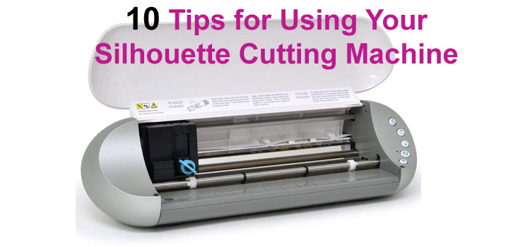10 Tips for Using Your Silhouette Cutting Machine